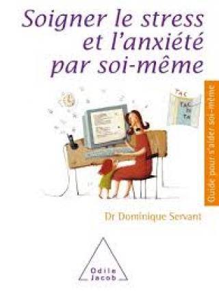 Dominique Servant Soigner le stress et l'anxiété par soi-même